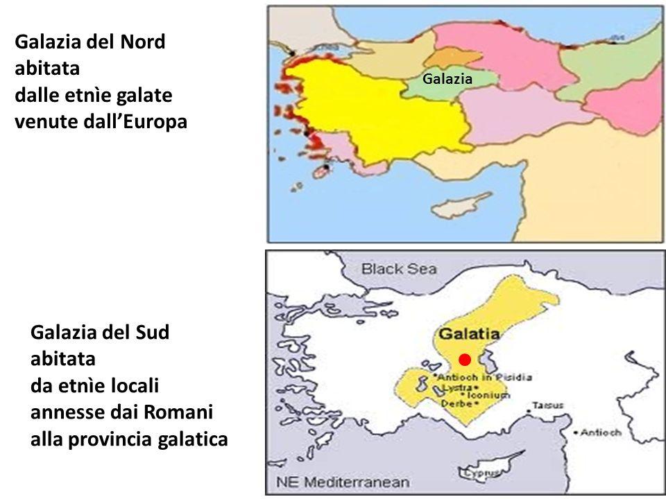 Galazia del Nord abitata dalle etnìe galate venute dallEuropa Galazia del Sud abitata da etnìe locali annesse dai Romani alla provincia galatica Galaz