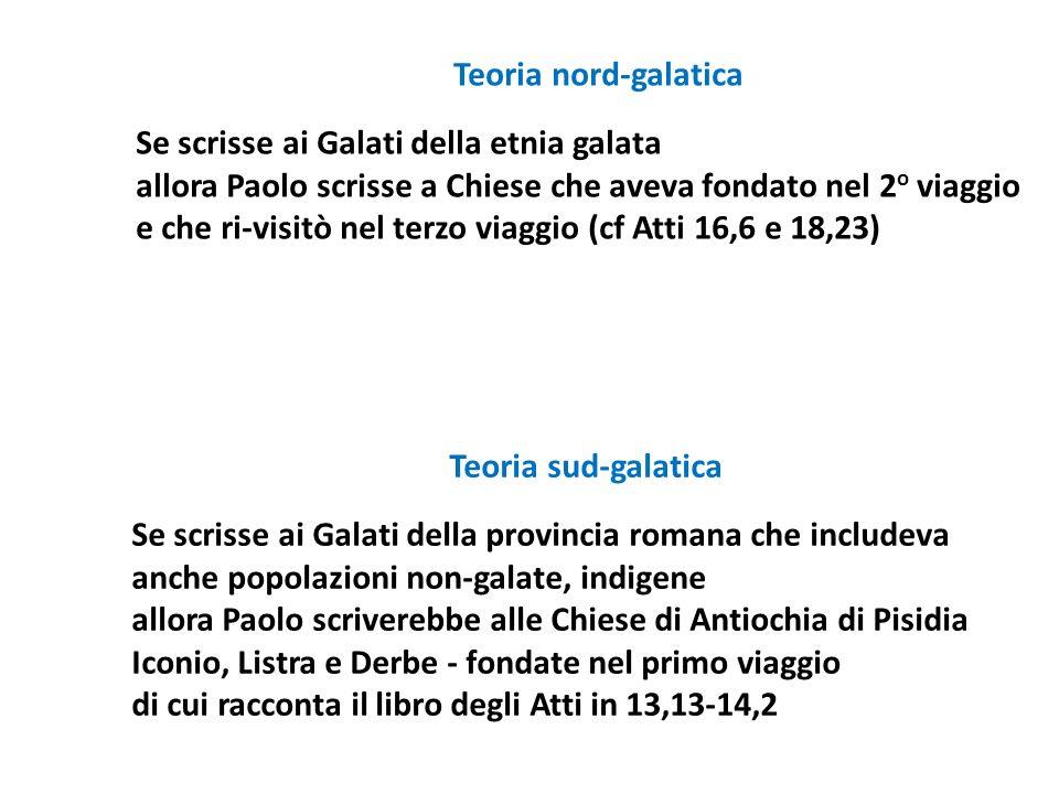 Teoria nord-galatica Se scrisse ai Galati della etnia galata allora Paolo scrisse a Chiese che aveva fondato nel 2 o viaggio e che ri-visitò nel terzo