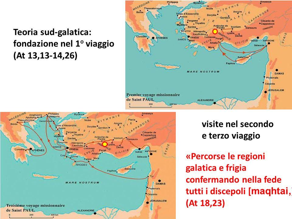 visite nel secondo e terzo viaggio «Percorse le regioni galatica e frigia confermando nella fede tutti i discepoli [ maqhtai, ]» (At 18,23) Teoria sud