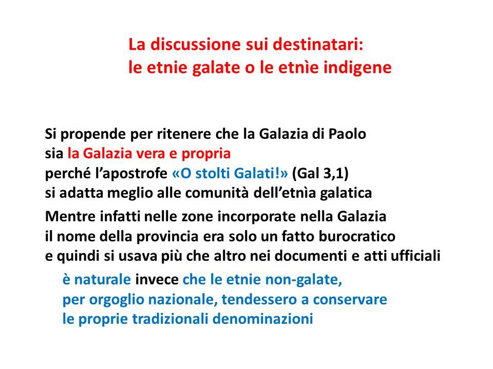 Si propende per ritenere che la Galazia di Paolo sia la Galazia vera e propria perché lapostrofe «O stolti Galati!» (Gal 3,1) si adatta meglio alle co