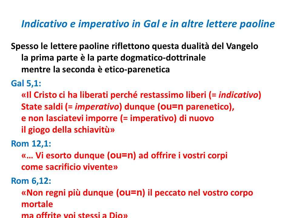 Indicativo e imperativo in Gal e in altre lettere paoline Spesso le lettere paoline riflettono questa dualità del Vangelo la prima parte è la parte do