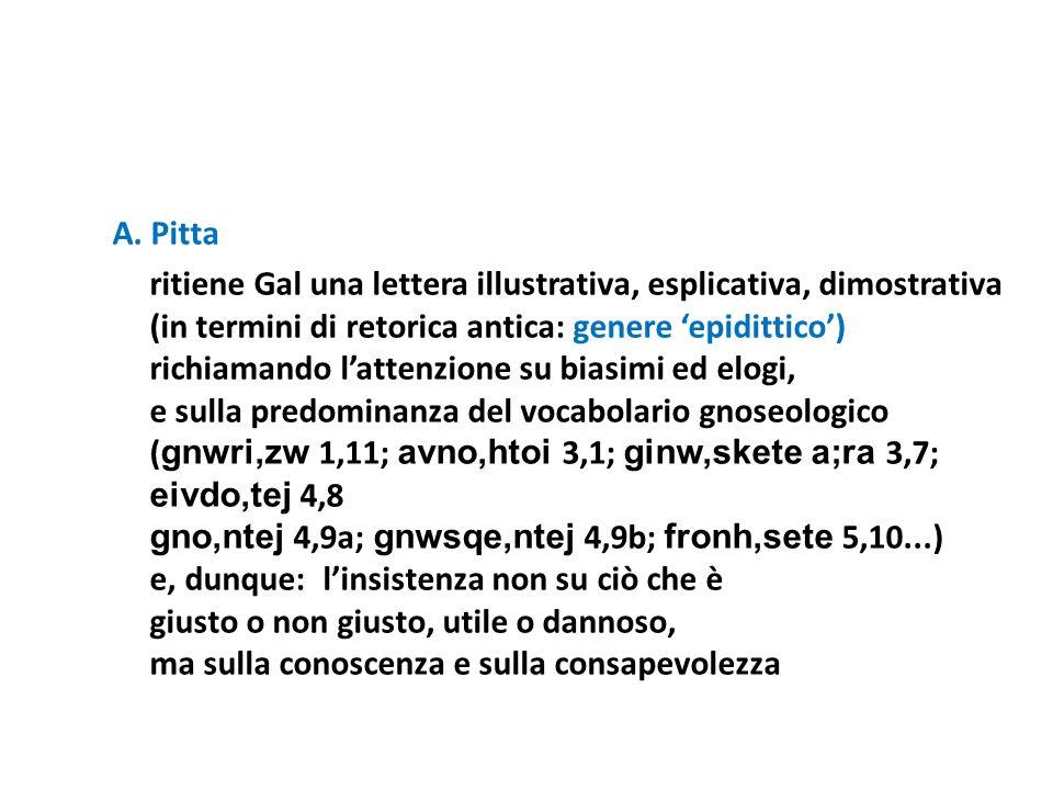 A. Pitta ritiene Gal una lettera illustrativa, esplicativa, dimostrativa (in termini di retorica antica: genere epidittico) richiamando lattenzione su