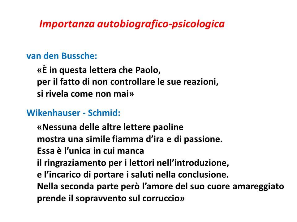 Importanza autobiografico-psicologica van den Bussche: «È in questa lettera che Paolo, per il fatto di non controllare le sue reazioni, si rivela come