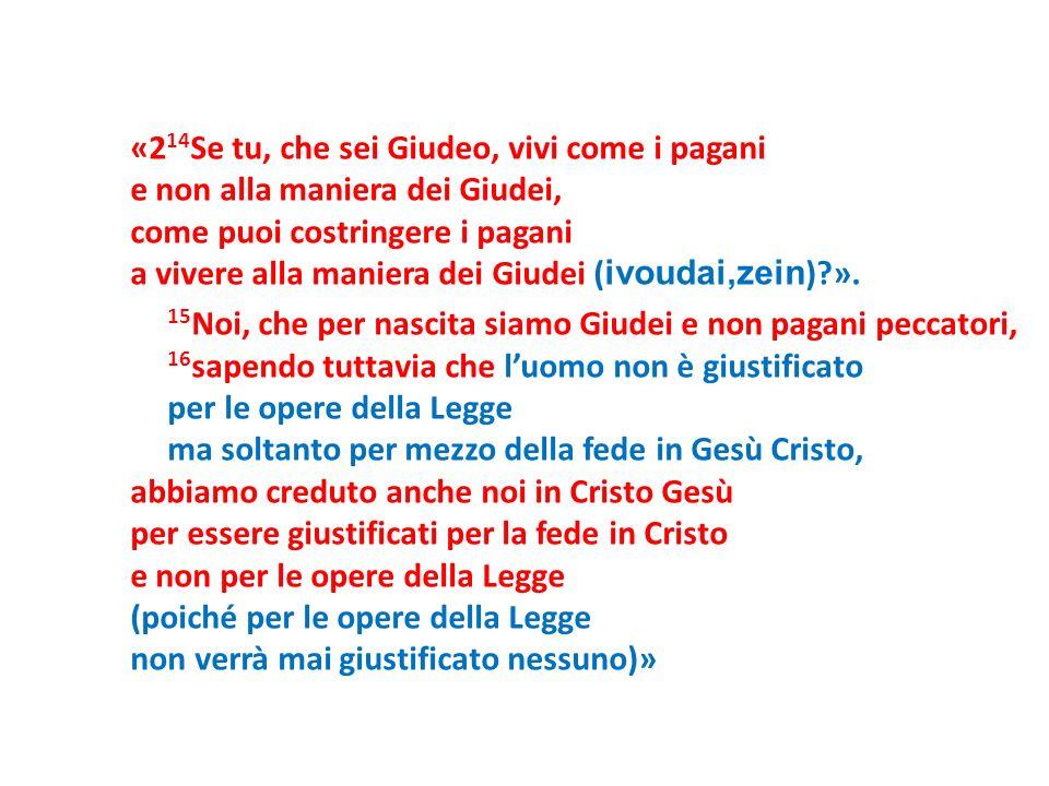 «2 14 Se tu, che sei Giudeo, vivi come i pagani e non alla maniera dei Giudei, come puoi costringere i pagani a vivere alla maniera dei Giudei ( ivoud