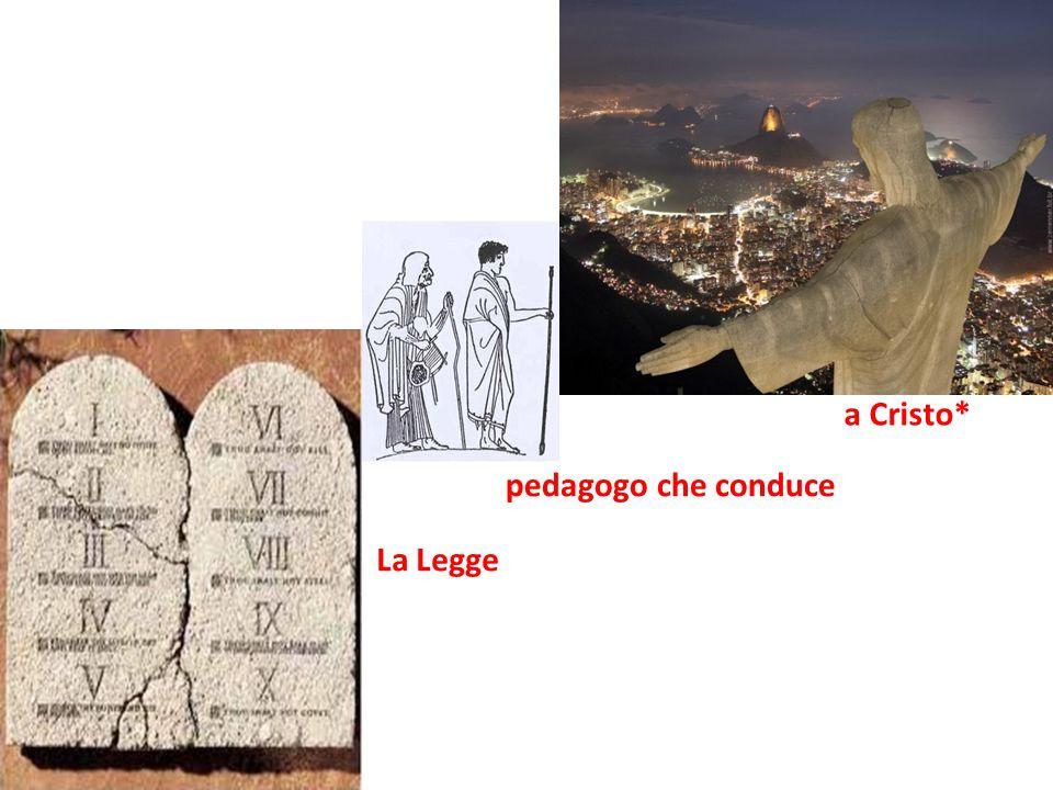 La Legge a Cristo* pedagogo che conduce