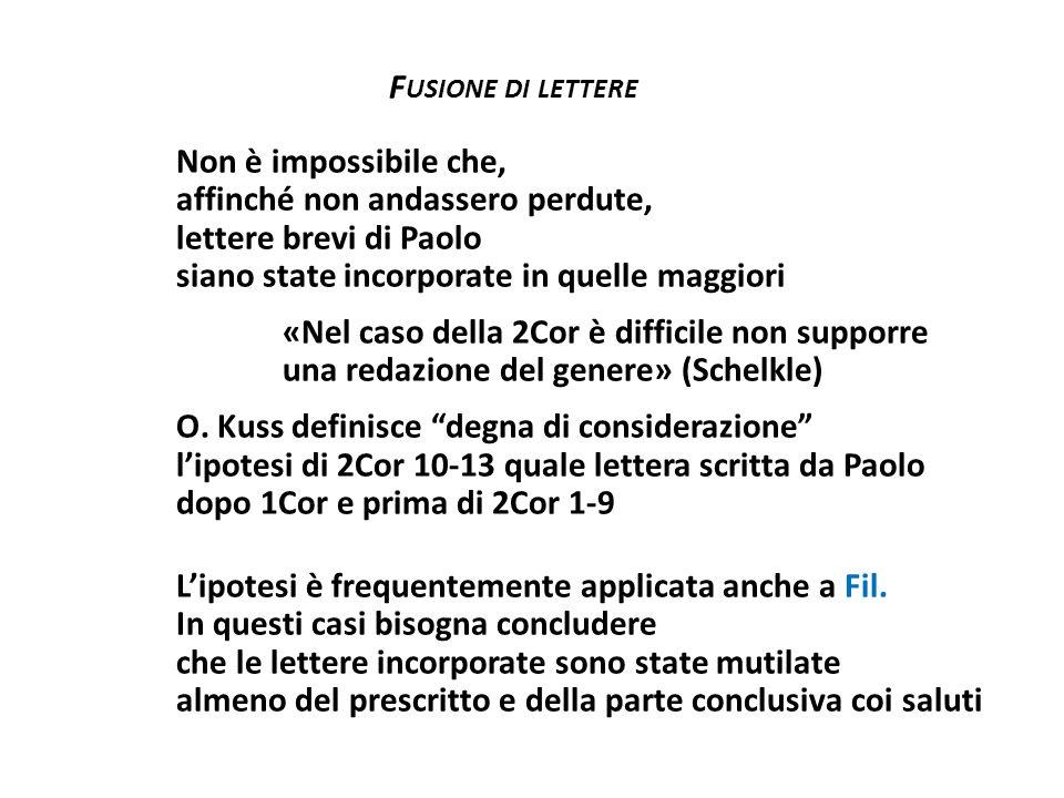 F USIONE DI LETTERE Non è impossibile che, affinché non andassero perdute, lettere brevi di Paolo siano state incorporate in quelle maggiori «Nel caso