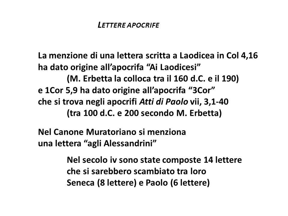 L ETTERE APOCRIFE La menzione di una lettera scritta a Laodicea in Col 4,16 ha dato origine allapocrifa Ai Laodicesi (M. Erbetta la colloca tra il 160