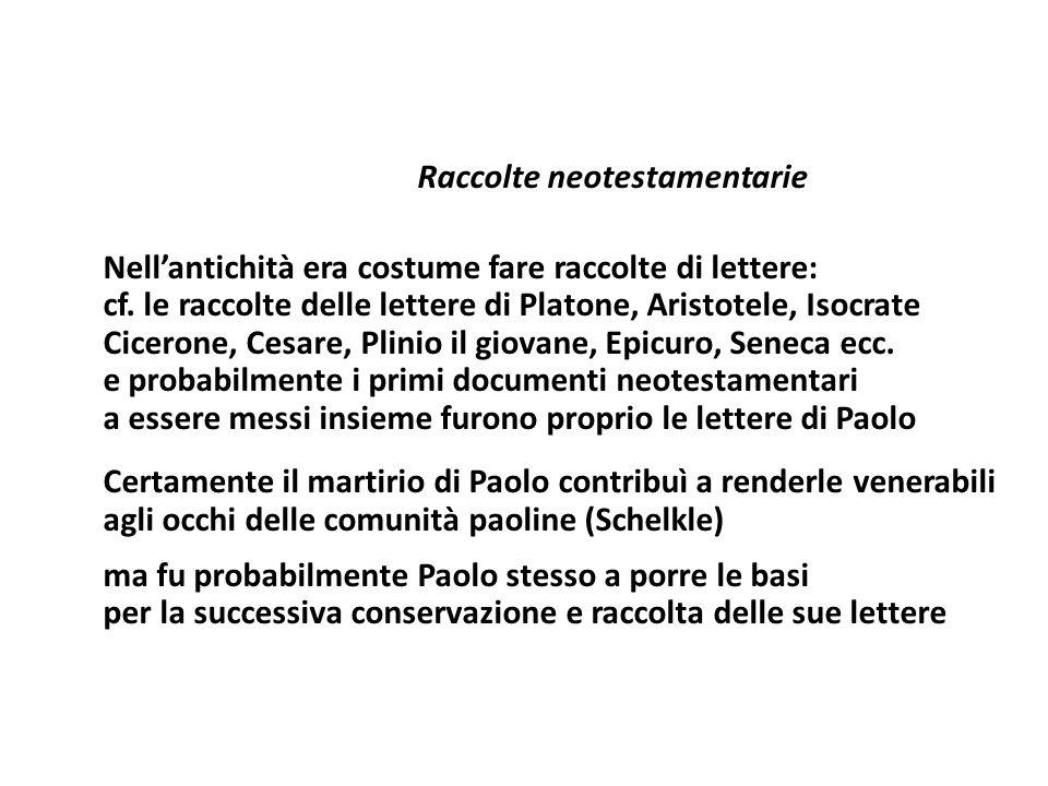 Raccolte neotestamentarie Nellantichità era costume fare raccolte di lettere: cf. le raccolte delle lettere di Platone, Aristotele, Isocrate Cicerone,