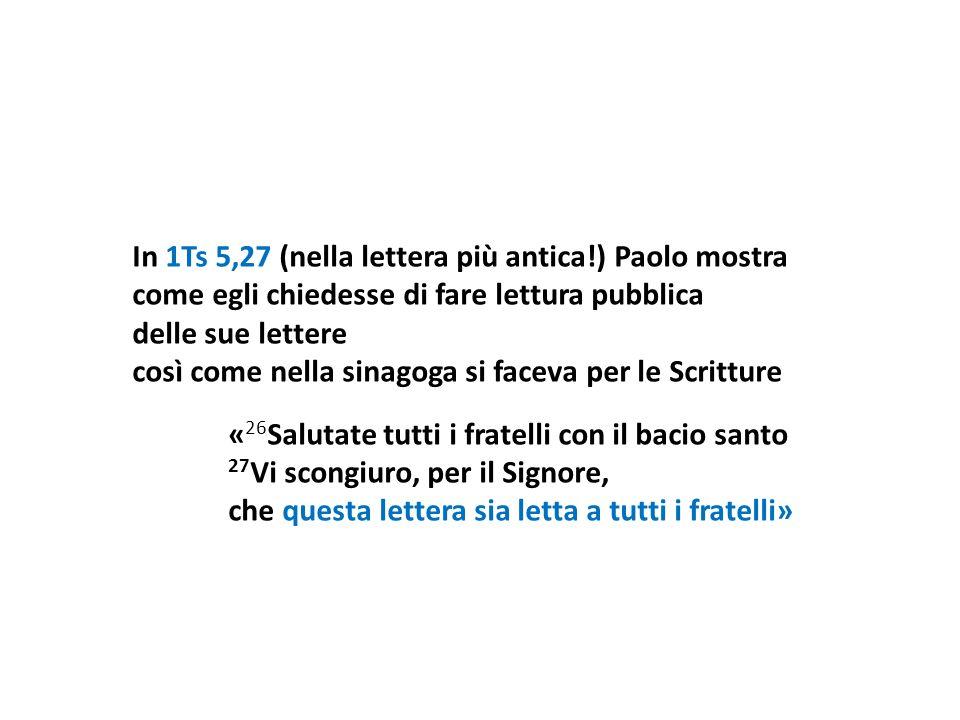 In 1Ts 5,27 (nella lettera più antica!) Paolo mostra come egli chiedesse di fare lettura pubblica delle sue lettere così come nella sinagoga si faceva