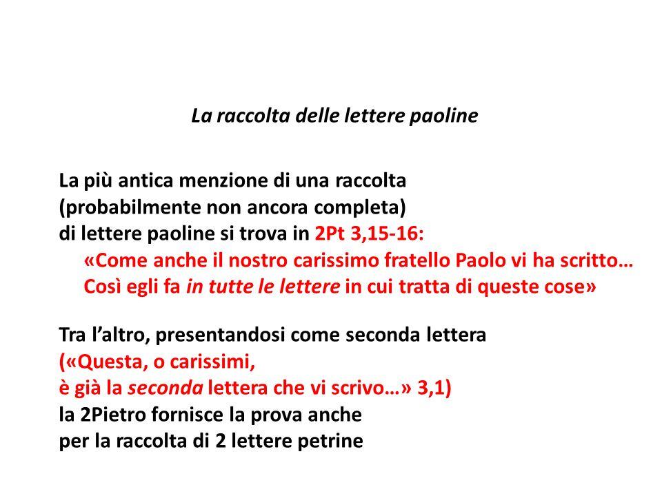 La raccolta delle lettere paoline La più antica menzione di una raccolta (probabilmente non ancora completa) di lettere paoline si trova in 2Pt 3,15 1