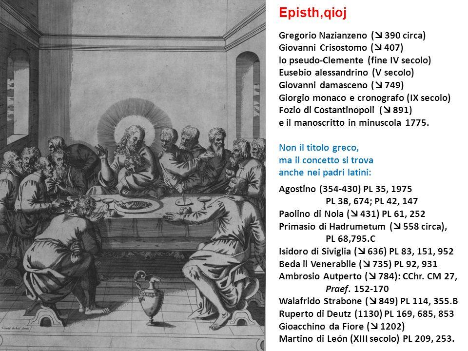 Episth,qioj Gregorio Nazianzeno ( 390 circa) Giovanni Crisostomo ( 407) lo pseudo-Clemente (fine IV secolo) Eusebio alessandrino (V secolo) Giovanni d