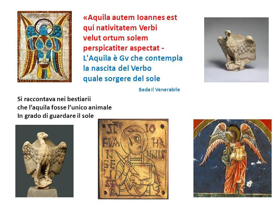 Si raccontava nei bestiarii che laquila fosse lunico animale In grado di guardare il sole «Aquila autem Ioannes est qui nativitatem Verbi velut ortum