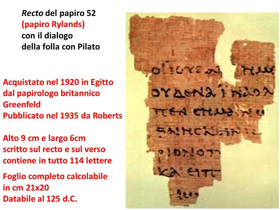 Recto del papiro 52 (papiro Rylands) con il dialogo della folla con Pilato Acquistato nel 1920 in Egitto dal papirologo britannico Greenfeld Pubblicat