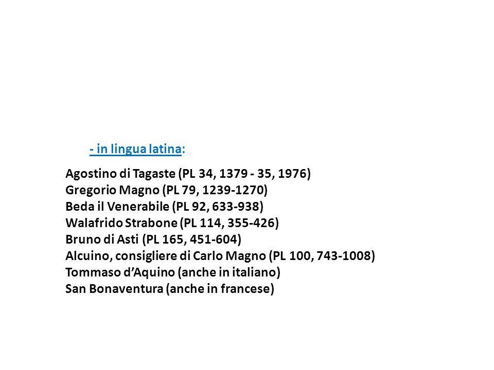 - in lingua latina: Agostino di Tagaste (PL 34, 1379 - 35, 1976) Gregorio Magno (PL 79, 1239-1270) Beda il Venerabile (PL 92, 633-938) Walafrido Strab