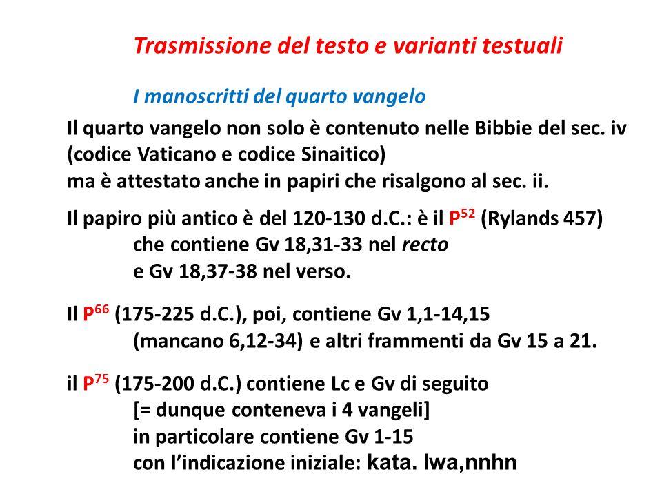 Trasmissione del testo e varianti testuali I manoscritti del quarto vangelo Il quarto vangelo non solo è contenuto nelle Bibbie del sec. iv (codice Va