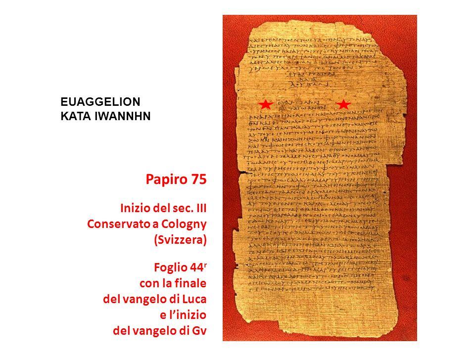EUAGGELION KATA IWANNHN Papiro 75 Inizio del sec. III Conservato a Cologny (Svizzera) Foglio 44 r con la finale del vangelo di Luca e linizio del vang