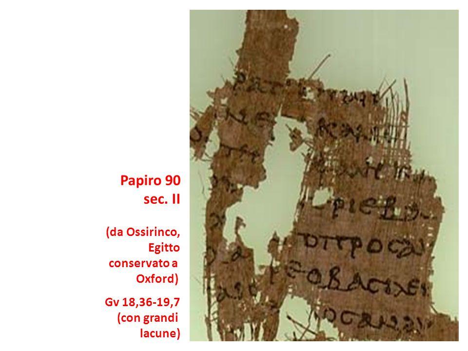 Papiro 90 sec. II (da Ossirinco, Egitto conservato a Oxford) Gv 18,36-19,7 (con grandi lacune)