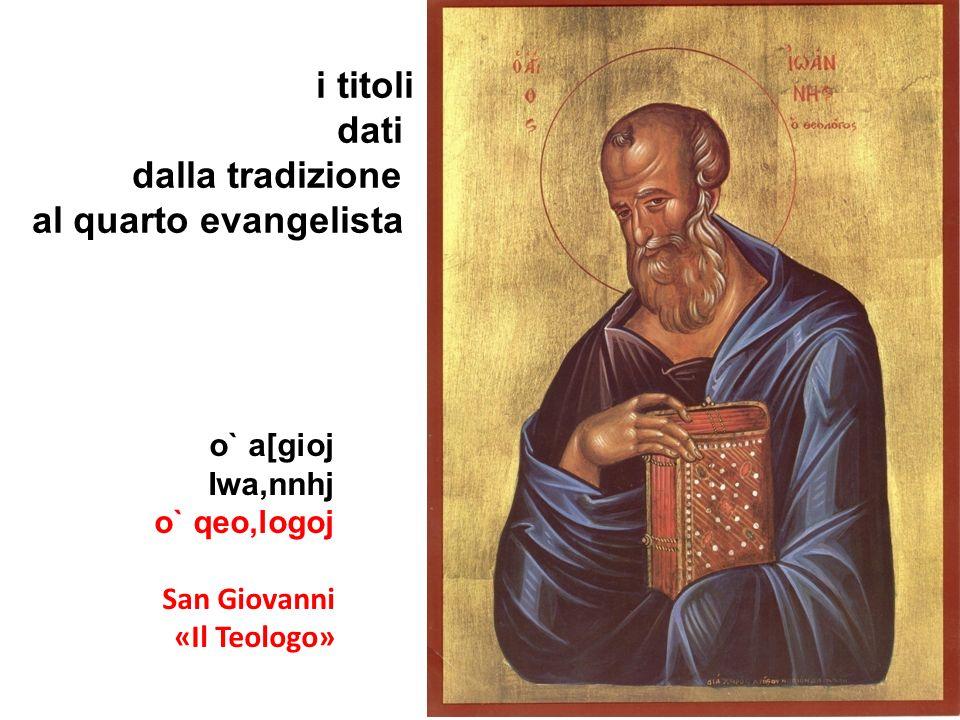 o` a[gioj Iwa,nnhj o` qeo,logoj San Giovanni «Il Teologo» i titoli dati dalla tradizione al quarto evangelista