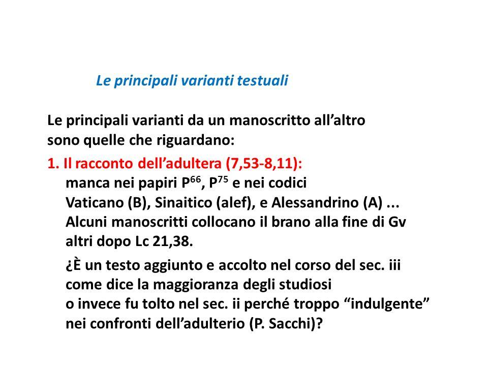Le principali varianti testuali Le principali varianti da un manoscritto allaltro sono quelle che riguardano: 1. Il racconto delladultera (7,53 8,11):