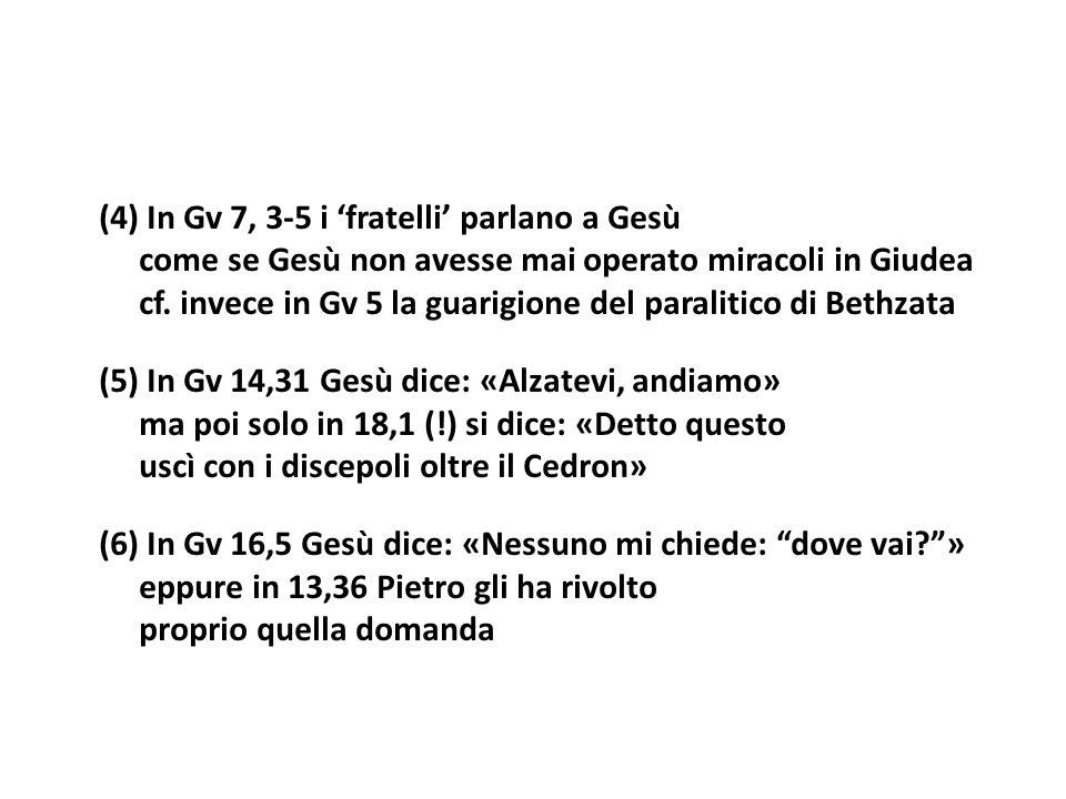 (4) In Gv 7, 3 5 i fratelli parlano a Gesù come se Gesù non avesse mai operato miracoli in Giudea cf. invece in Gv 5 la guarigione del paralitico di B