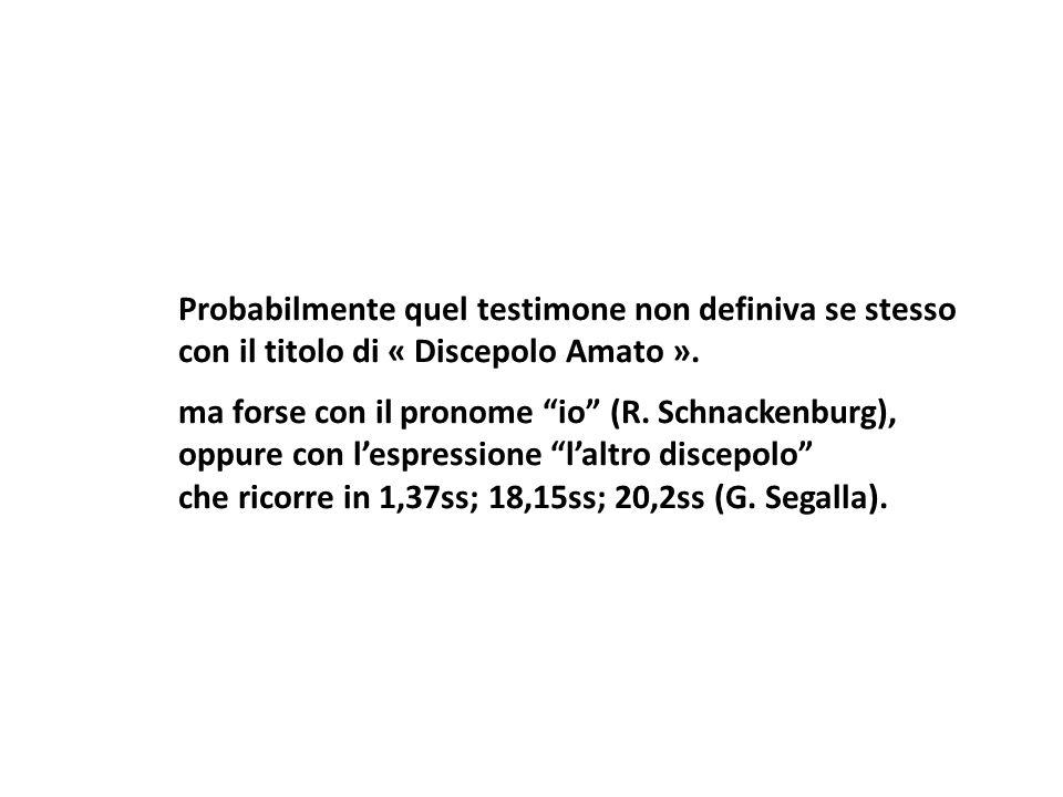Probabilmente quel testimone non definiva se stesso con il titolo di « Discepolo Amato ». ma forse con il pronome io (R. Schnackenburg), oppure con le