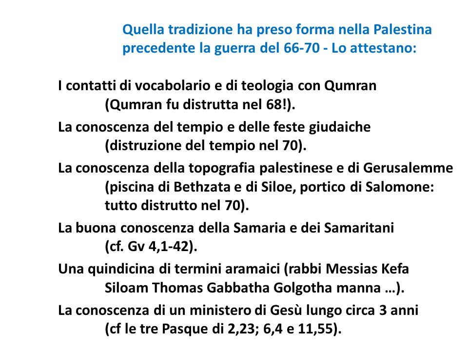 Quella tradizione ha preso forma nella Palestina precedente la guerra del 66 70 - Lo attestano: I contatti di vocabolario e di teologia con Qumran (Qu