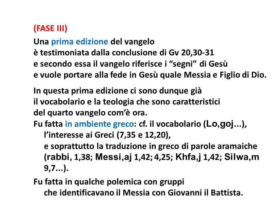 (FASE III) Una prima edizione del vangelo è testimoniata dalla conclusione di Gv 20,30 31 e secondo essa il vangelo riferisce i segni di Gesù e vuole
