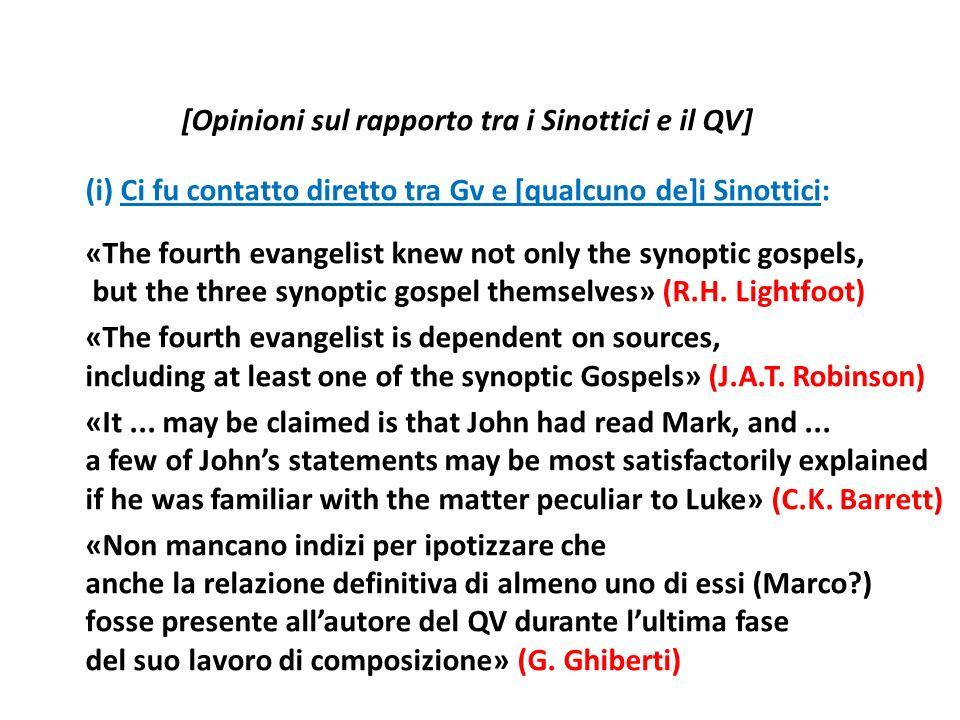 [Opinioni sul rapporto tra i Sinottici e il QV] (i) Ci fu contatto diretto tra Gv e [qualcuno de]i Sinottici: «The fourth evangelist knew not only the