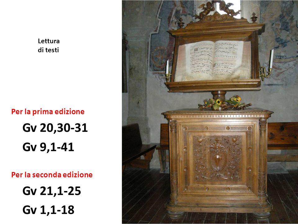 Per la prima edizione Gv 20,30-31 Gv 9,1-41 Per la seconda edizione Gv 21,1-25 Gv 1,1-18 Lettura di testi