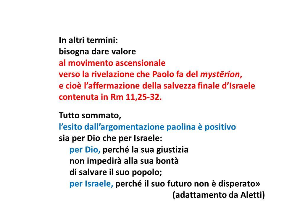 In altri termini: bisogna dare valore al movimento ascensionale verso la rivelazione che Paolo fa del mystērion, e cioè laffermazione della salvezza f