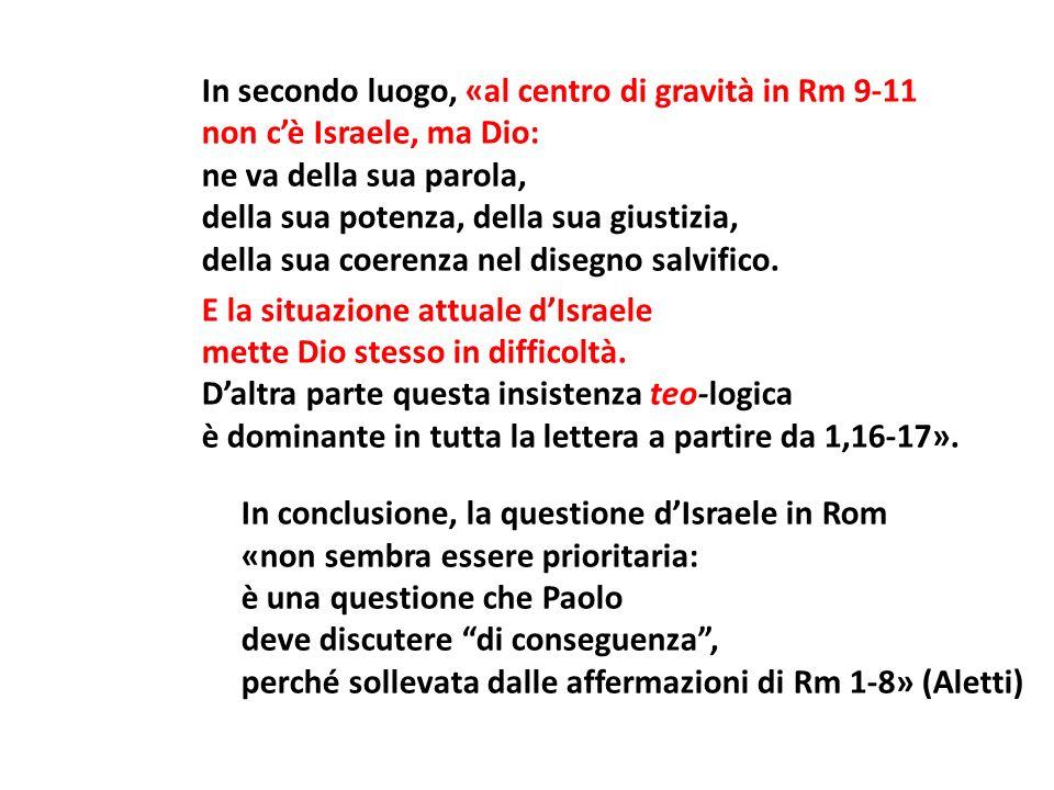 In secondo luogo, «al centro di gravità in Rm 9-11 non cè Israele, ma Dio: ne va della sua parola, della sua potenza, della sua giustizia, della sua c