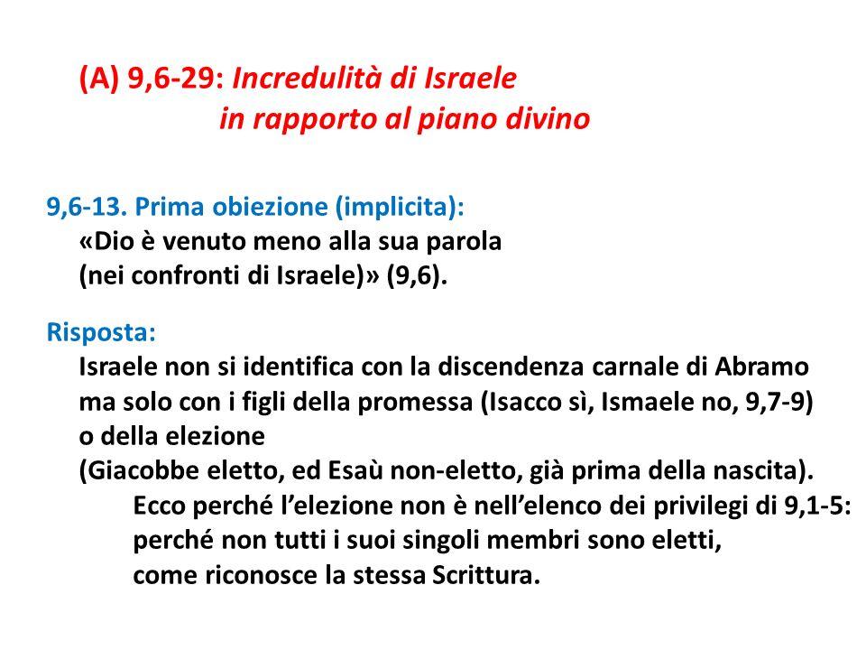 (A) 9,6-29: Incredulità di Israele in rapporto al piano divino 9,6-13. Prima obiezione (implicita): «Dio è venuto meno alla sua parola (nei confronti