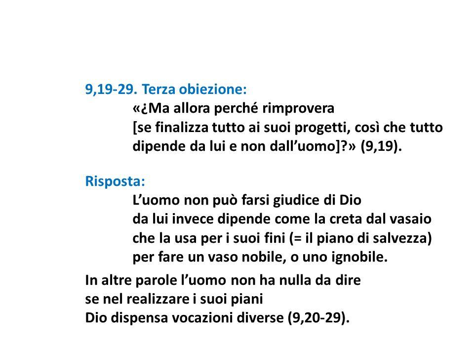 9,19-29. Terza obiezione: «¿Ma allora perché rimprovera [se finalizza tutto ai suoi progetti, così che tutto dipende da lui e non dalluomo]?» (9,19).