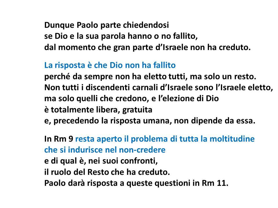 Dunque Paolo parte chiedendosi se Dio e la sua parola hanno o no fallito, dal momento che gran parte dIsraele non ha creduto. La risposta è che Dio no