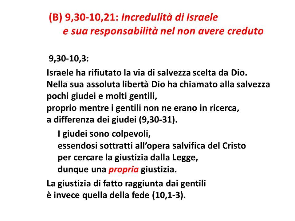 (B) 9,30-10,21: Incredulità di Israele e sua responsabilità nel non avere creduto 9,30-10,3: Israele ha rifiutato la via di salvezza scelta da Dio.