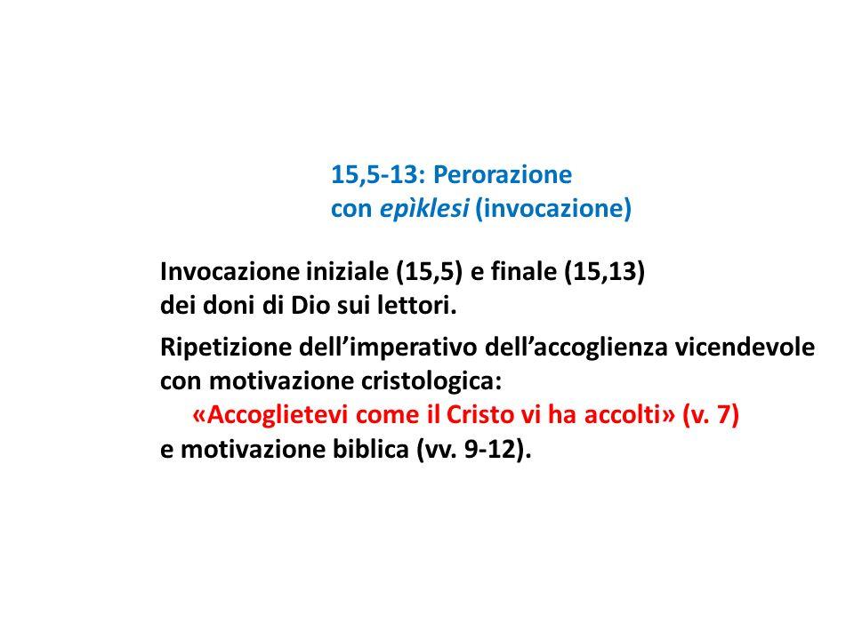 15,5-13: Perorazione con epìklesi (invocazione) Invocazione iniziale (15,5) e finale (15,13) dei doni di Dio sui lettori.