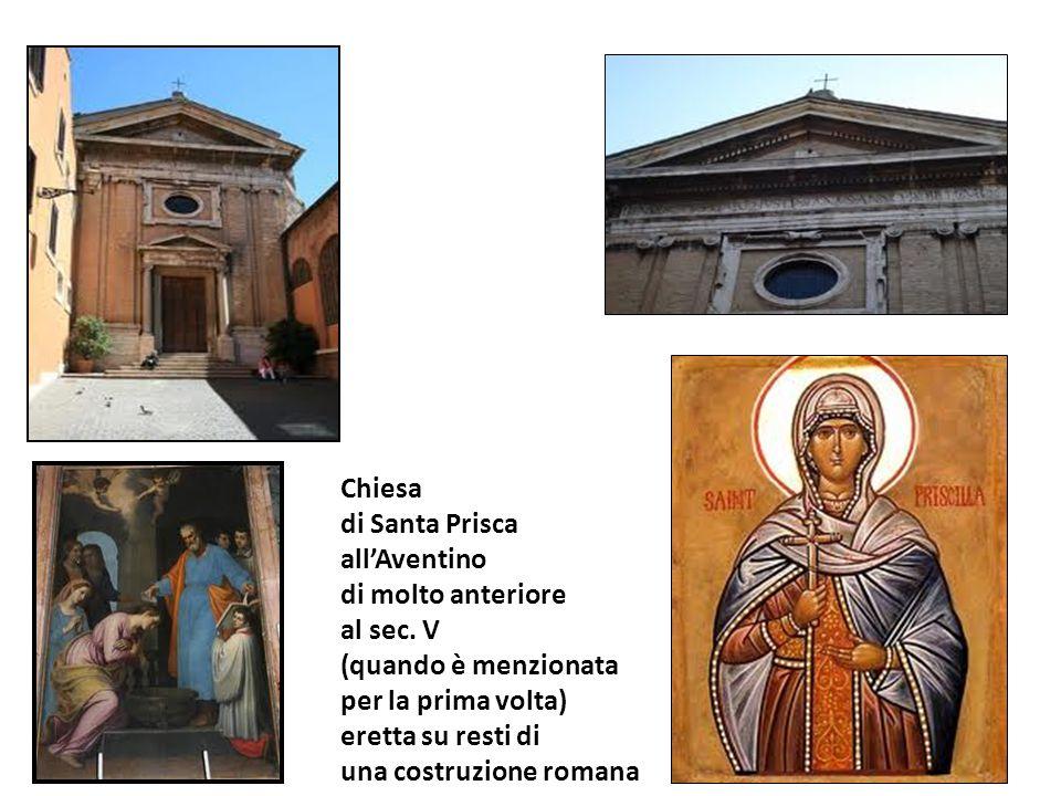 Chiesa di Santa Prisca allAventino di molto anteriore al sec. V (quando è menzionata per la prima volta) eretta su resti di una costruzione romana