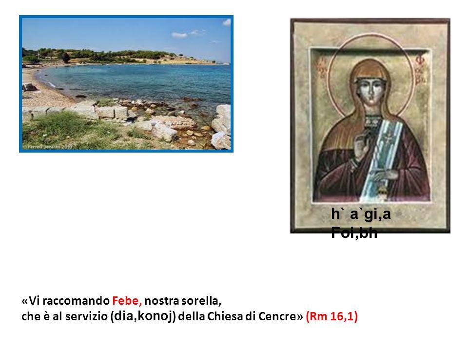 «Vi raccomando Febe, nostra sorella, che è al servizio ( dia,konoj ) della Chiesa di Cencre» (Rm 16,1) h` a`gi,a Foi,bh