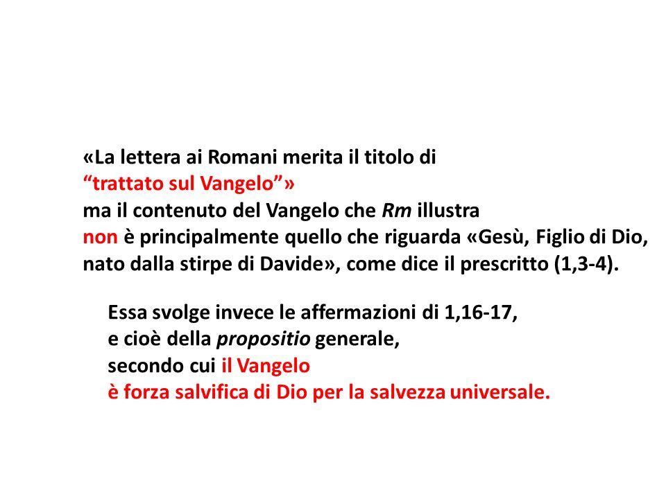 «La lettera ai Romani merita il titolo di trattato sul Vangelo» ma il contenuto del Vangelo che Rm illustra non è principalmente quello che riguarda «