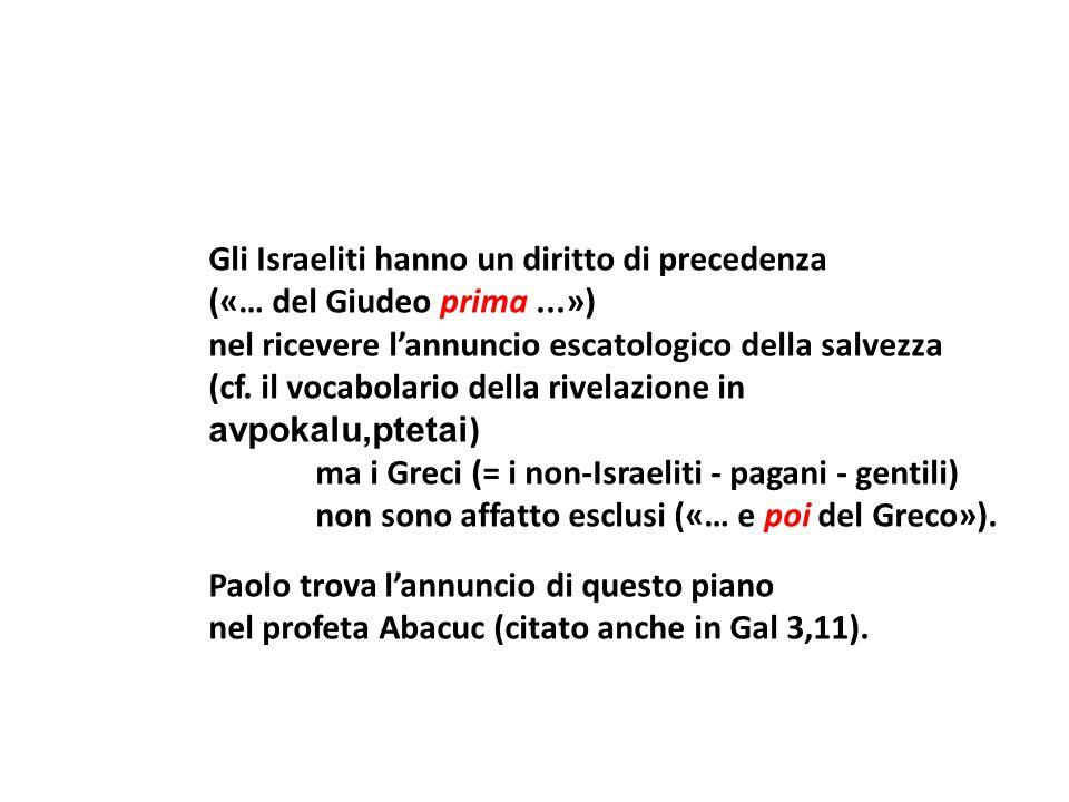 Gli Israeliti hanno un diritto di precedenza («… del Giudeo prima...») nel ricevere lannuncio escatologico della salvezza (cf. il vocabolario della ri