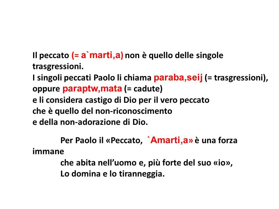 Il peccato (= a`marti,a ) non è quello delle singole trasgressioni. I singoli peccati Paolo li chiama paraba,seij (= trasgressioni), oppure paraptw,ma