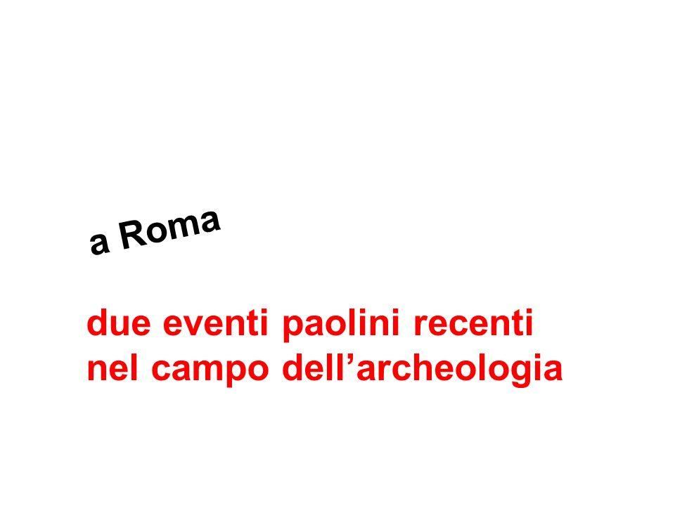 a Roma due eventi paolini recenti nel campo dellarcheologia