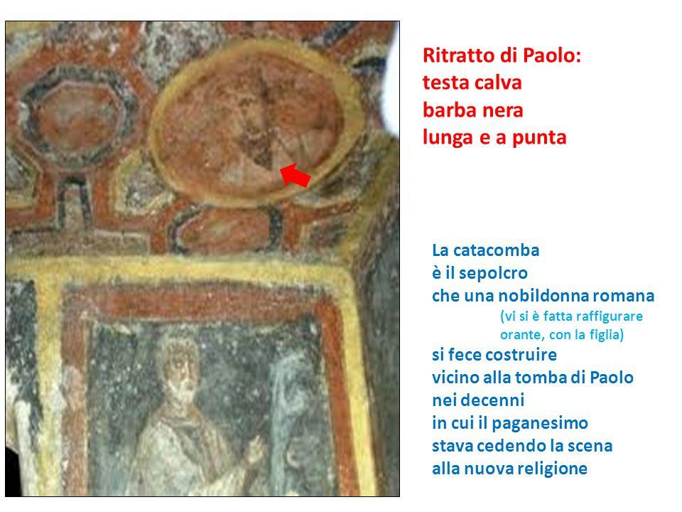 La catacomba è il sepolcro che una nobildonna romana (vi si è fatta raffigurare orante, con la figlia) si fece costruire vicino alla tomba di Paolo ne