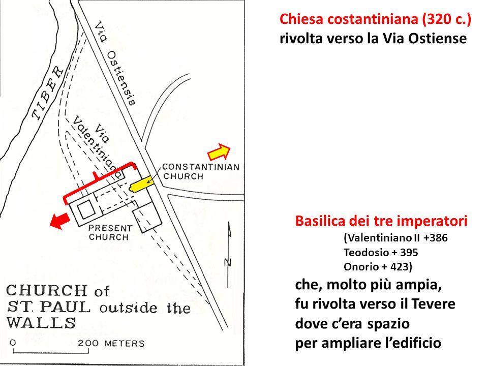 Chiesa costantiniana (320 c.) rivolta verso la Via Ostiense Basilica dei tre imperatori (Valentiniano II +386 Teodosio + 395 Onorio + 423) che, molto più ampia, fu rivolta verso il Tevere dove cera spazio per ampliare ledificio