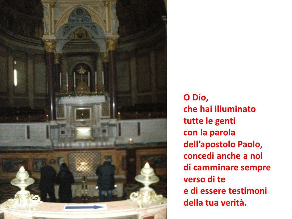 O Dio, che hai illuminato tutte le genti con la parola dellapostolo Paolo, concedi anche a noi di camminare sempre verso di te e di essere testimoni d