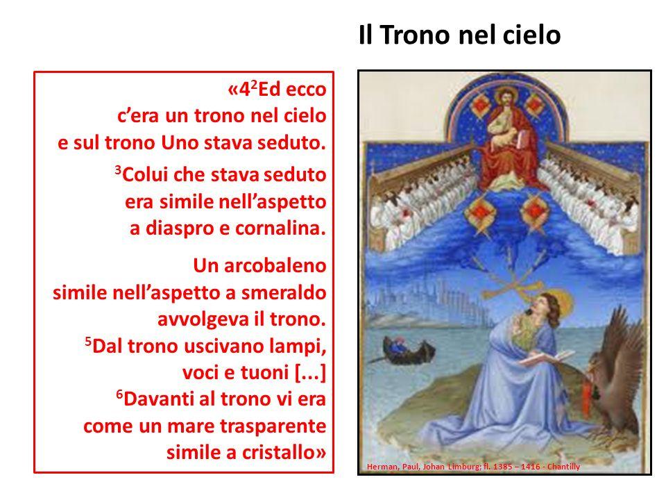 «4 2 Ed ecco cera un trono nel cielo e sul trono Uno stava seduto. 3 Colui che stava seduto era simile nellaspetto a diaspro e cornalina. Un arcobalen