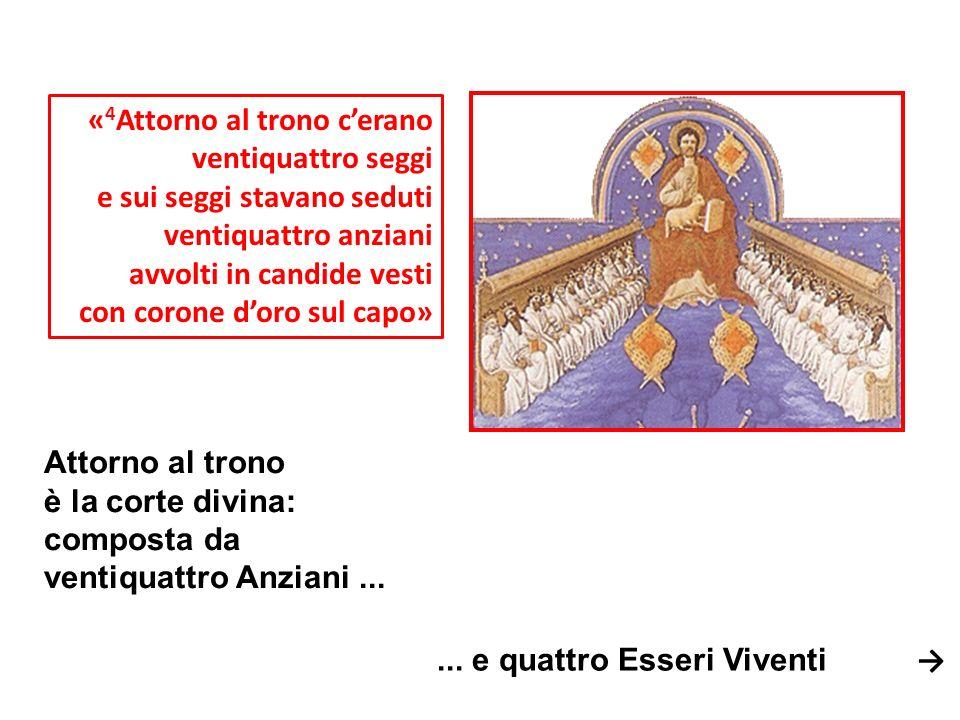 « 4 Attorno al trono cerano ventiquattro seggi e sui seggi stavano seduti ventiquattro anziani avvolti in candide vesti con corone doro sul capo» Atto