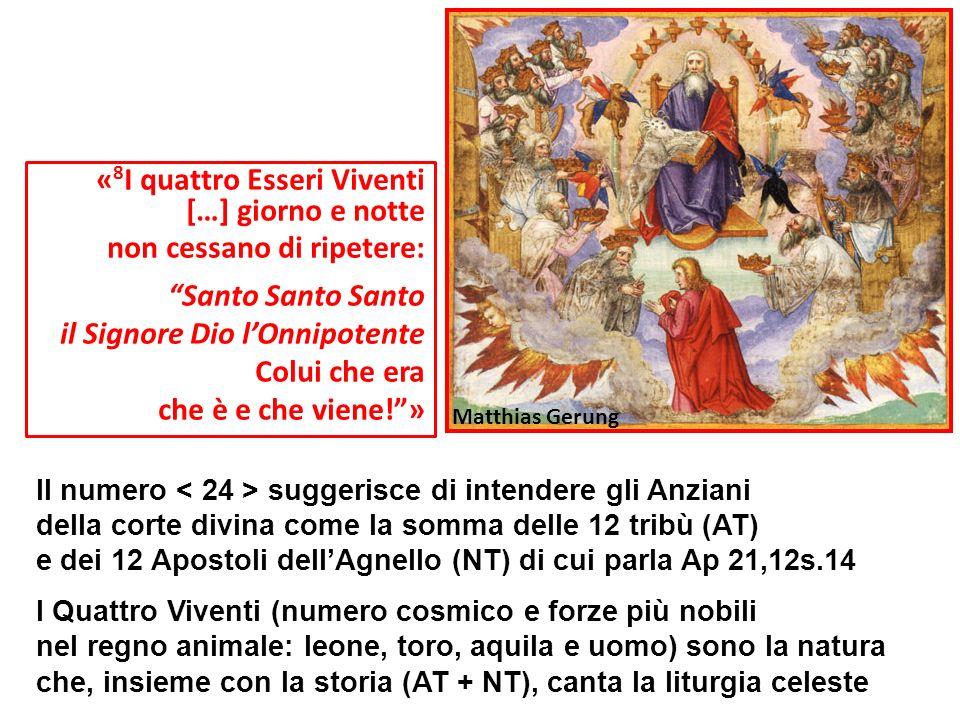 « 8 I quattro Esseri Viventi […] giorno e notte non cessano di ripetere: Santo Santo Santo il Signore Dio lOnnipotente Colui che era che è e che viene