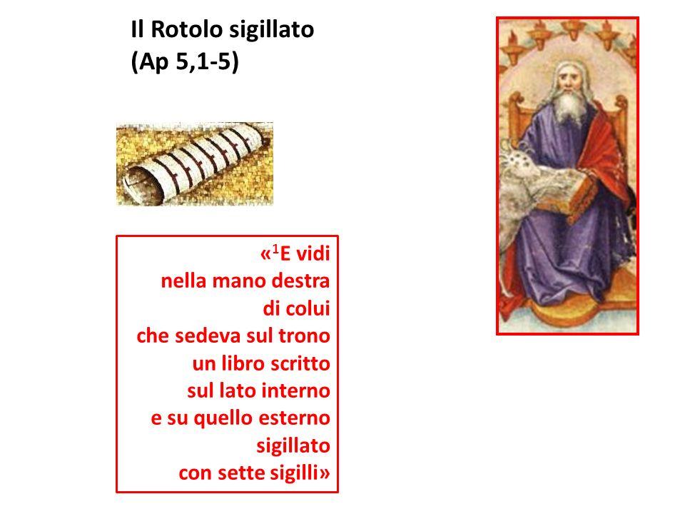 « 1 E vidi nella mano destra di colui che sedeva sul trono un libro scritto sul lato interno e su quello esterno sigillato con sette sigilli» Il Rotol