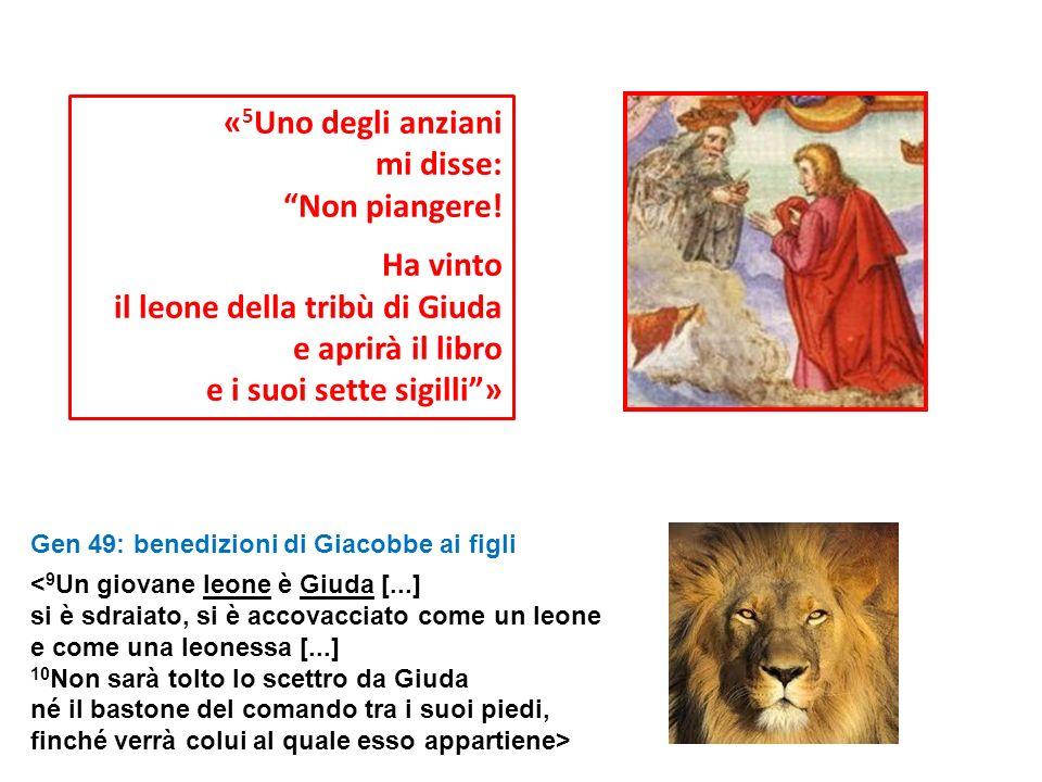 « 5 Uno degli anziani mi disse: Non piangere! Ha vinto il leone della tribù di Giuda e aprirà il libro e i suoi sette sigilli» Gen 49: benedizioni di